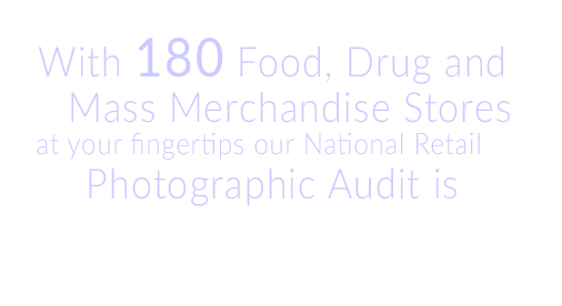 With 180 Food, Drug and Mass Merchandise Chains at your fingertips our National Retail Photographic Audit is The Key to YourShelf